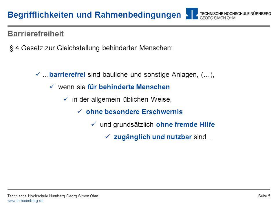 Begrifflichkeiten und Rahmenbedingungen Technische Hochschule Nürnberg Georg Simon Ohm www.th-nuernberg.de Seite 4 Beeinträchti- gung Behinderung Anerkannte Behinderung Anerkannte Schwerbehin- derung Teilhabe bzw.