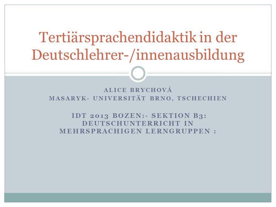 ALICE BRYCHOVÁ MASARYK- UNIVERSITÄT BRNO, TSCHECHIEN IDT 2013 BOZEN:- SEKTION B3: DEUTSCHUNTERRICHT IN MEHRSPRACHIGEN LERNGRUPPEN : Tertiärsprachendid
