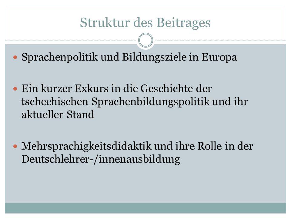 Struktur des Beitrages Sprachenpolitik und Bildungsziele in Europa Ein kurzer Exkurs in die Geschichte der tschechischen Sprachenbildungspolitik und i