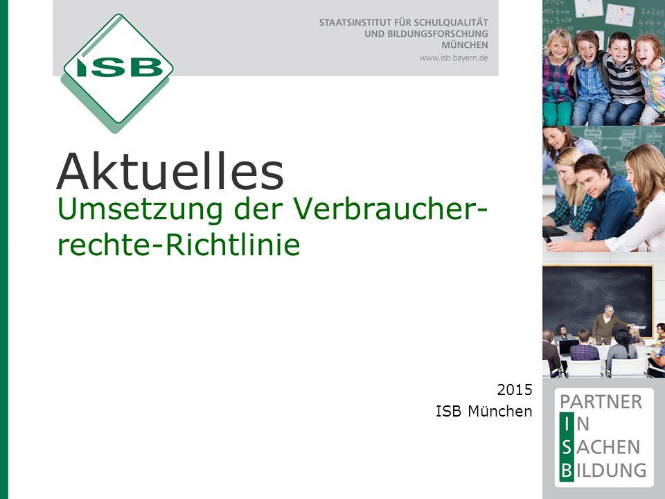 Umsetzung der Verbraucher- rechte-Richtlinie Aktuelles 2015 ISB München