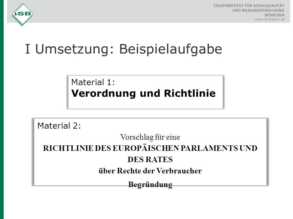 Material 1: Verordnung und Richtlinie Material 2: Vorschlag für eine RICHTLINIE DES EUROPÄISCHEN PARLAMENTS UND DES RATES über Rechte der Verbraucher