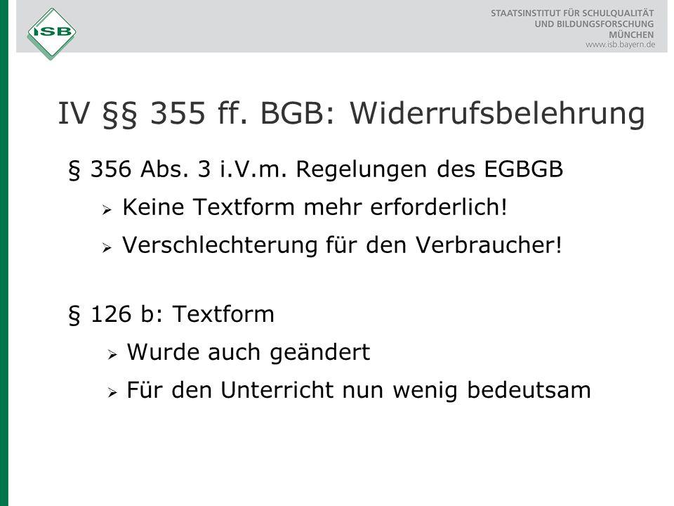 § 356 Abs. 3 i.V.m. Regelungen des EGBGB  Keine Textform mehr erforderlich!  Verschlechterung für den Verbraucher! IV §§ 355 ff. BGB: Widerrufsbeleh