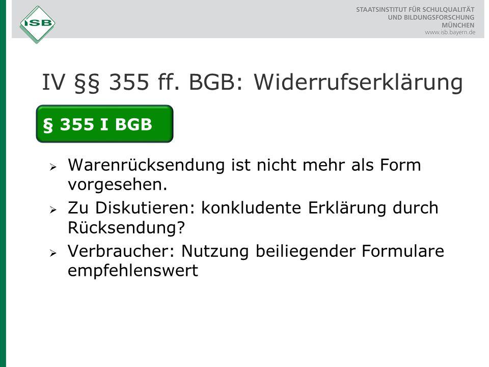 IV §§ 355 ff.BGB: Widerrufserklärung  Warenrücksendung ist nicht mehr als Form vorgesehen.