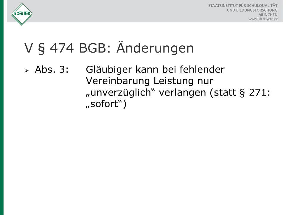 """ Abs. 3: Gläubiger kann bei fehlender Vereinbarung Leistung nur """"unverzüglich"""" verlangen (statt § 271: """"sofort"""") V § 474 BGB: Änderungen"""