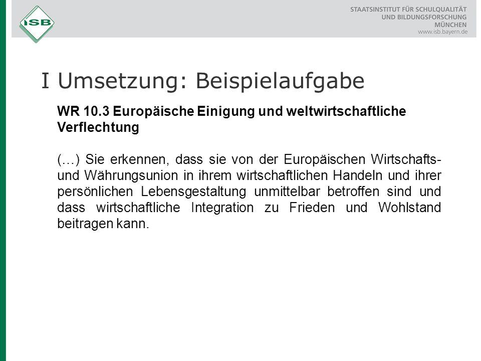 WR 10.3 Europäische Einigung und weltwirtschaftliche Verflechtung (…) Sie erkennen, dass sie von der Europäischen Wirtschafts- und Währungsunion in ih