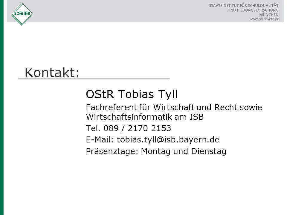 Kontakt: OStR Tobias Tyll Fachreferent für Wirtschaft und Recht sowie Wirtschaftsinformatik am ISB Tel. 089 / 2170 2153 E-Mail: tobias.tyll@isb.bayern