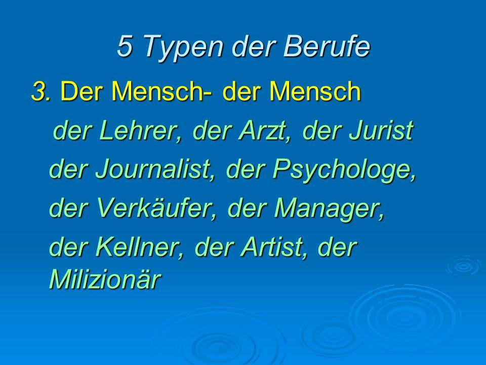 5 Typen der Berufe 3. Der Mensch- der Mensch der Lehrer, der Arzt, der Jurist der Lehrer, der Arzt, der Jurist der Journalist, der Psychologe, der Ver