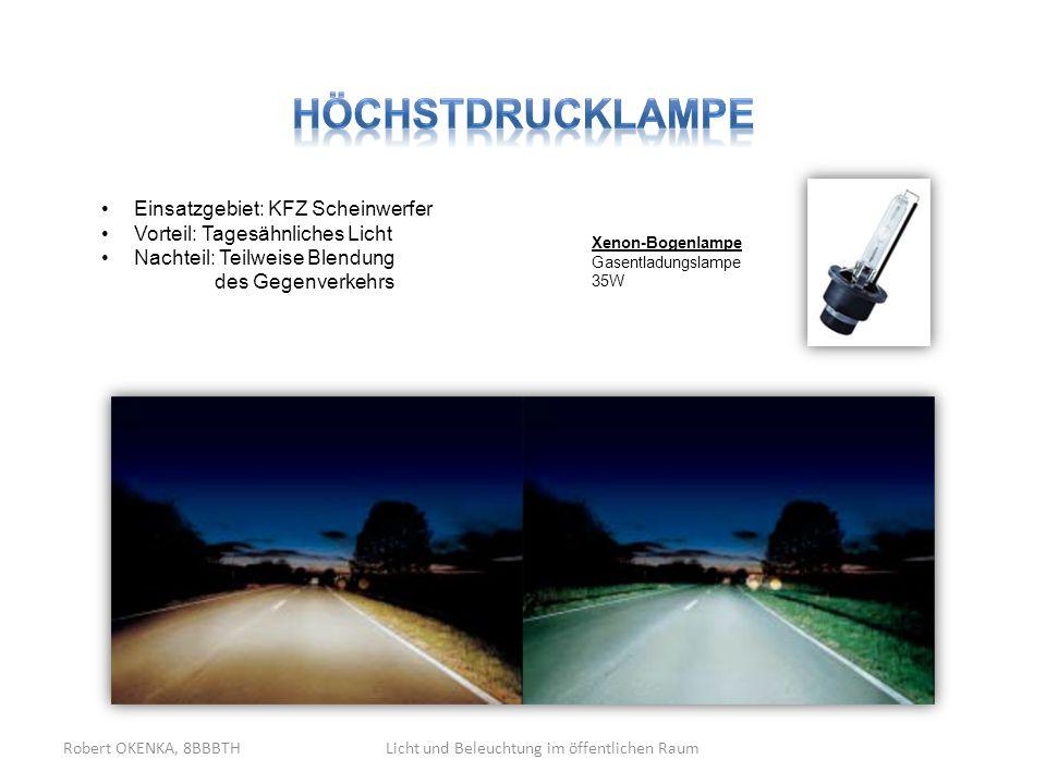 Robert OKENKA, 8BBBTHLicht und Beleuchtung im öffentlichen Raum Einsatzgebiet: KFZ Scheinwerfer Vorteil: Tagesähnliches Licht Nachteil: Teilweise Blen