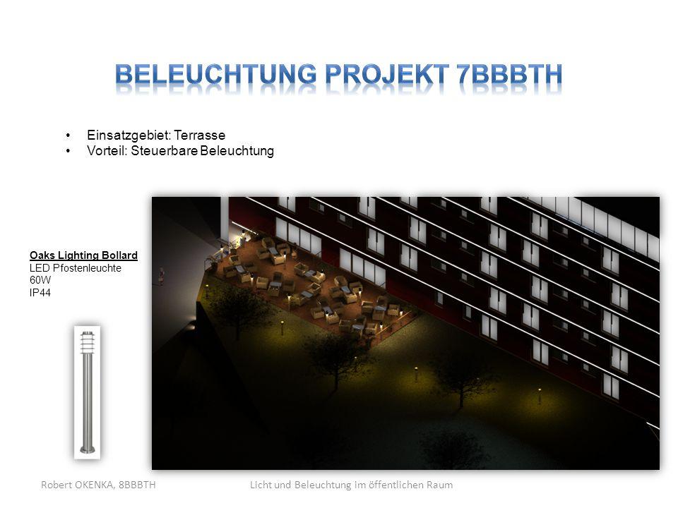 Licht und Beleuchtung im öffentlichen RaumRobert OKENKA, 8BBBTH Oaks Lighting Bollard LED Pfostenleuchte 60W IP44 Einsatzgebiet: Terrasse Vorteil: Ste
