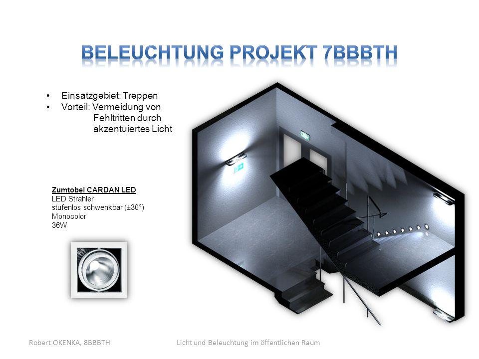 Robert OKENKA, 8BBBTHLicht und Beleuchtung im öffentlichen Raum Einsatzgebiet: Treppen Vorteil: Vermeidung von Fehltritten durch akzentuiertes Licht Z