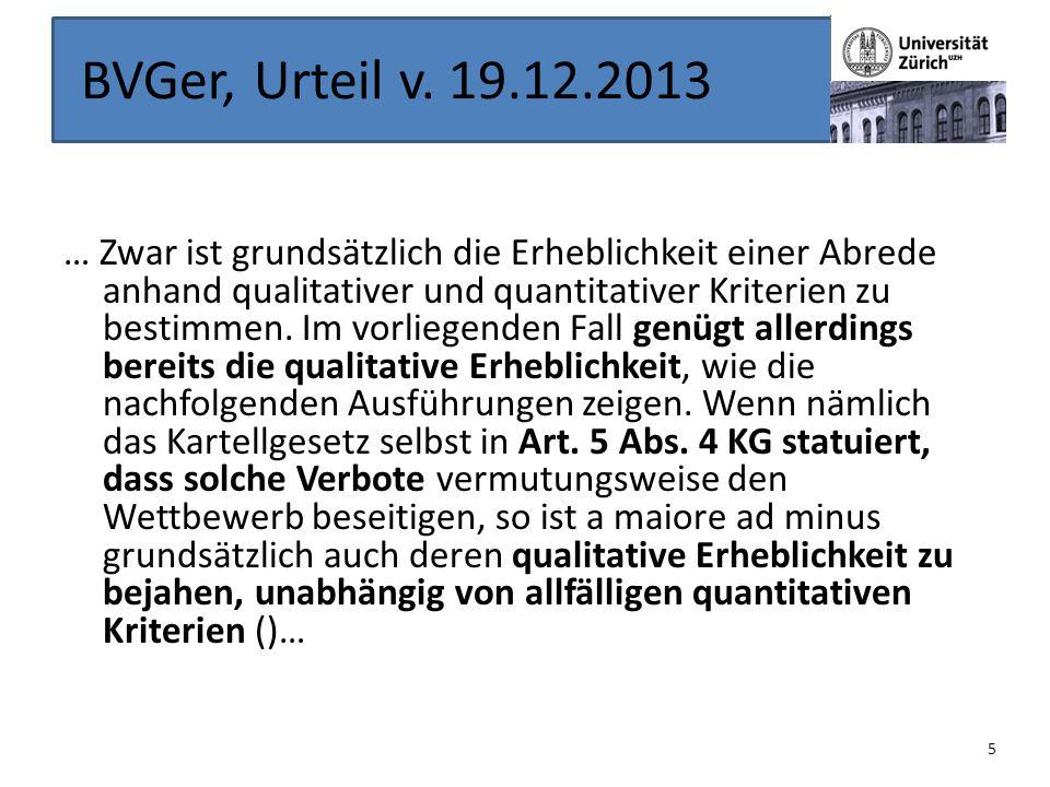 BVGer, Urteil v. 19.12.2013 … Zwar ist grundsätzlich die Erheblichkeit einer Abrede anhand qualitativer und quantitativer Kriterien zu bestimmen. Im v