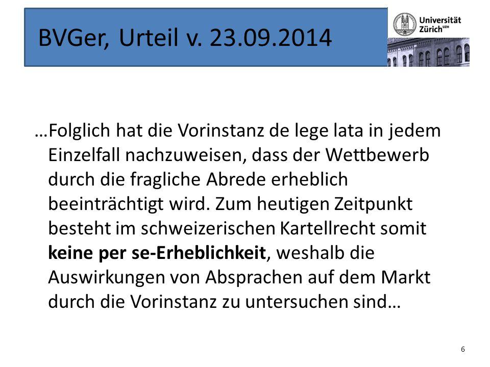 BVGer, Urteil v. 23.09.2014 …Folglich hat die Vorinstanz de lege lata in jedem Einzelfall nachzuweisen, dass der Wettbewerb durch die fragliche Abrede