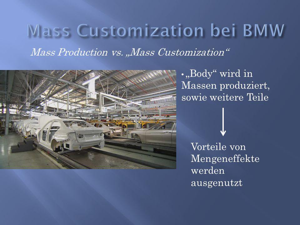 """Mass Production vs. """"Mass Customization"""" """"Body"""" wird in Massen produziert, sowie weitere Teile Vorteile von Mengeneffekte werden ausgenutzt"""