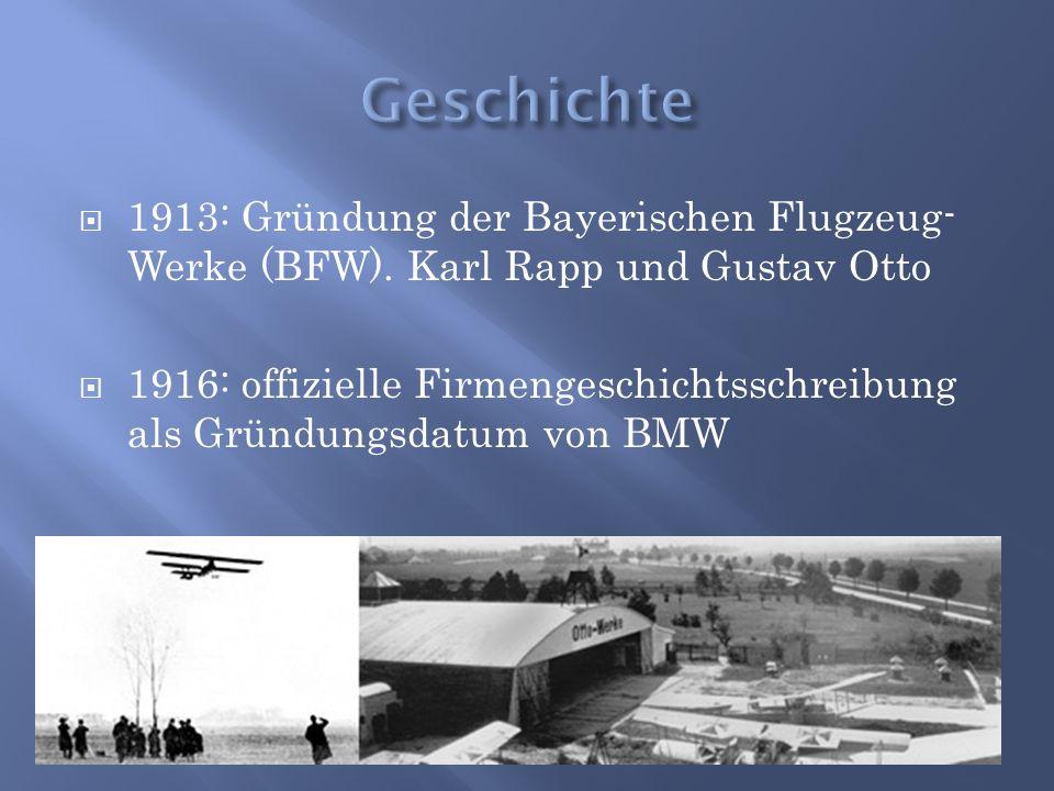  1913: Gründung der Bayerischen Flugzeug- Werke (BFW). Karl Rapp und Gustav Otto  1916: offizielle Firmengeschichtsschreibung als Gründungsdatum von