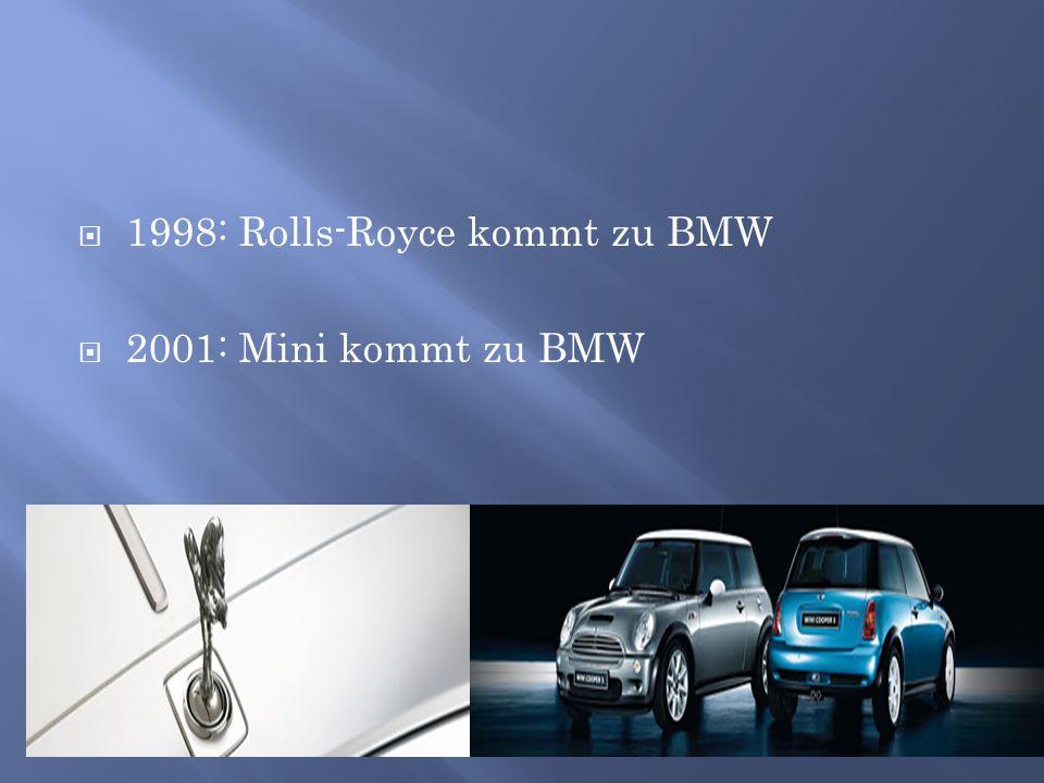  1998: Rolls-Royce kommt zu BMW  2001: Mini kommt zu BMW