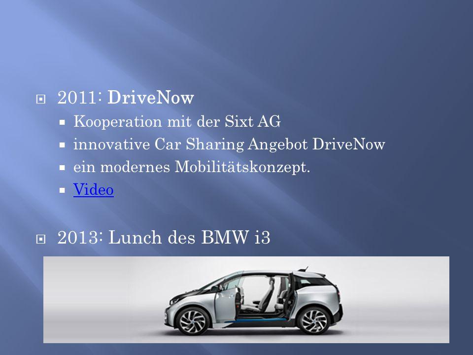  2011: DriveNow  Kooperation mit der Sixt AG  innovative Car Sharing Angebot DriveNow  ein modernes Mobilitätskonzept.  Video Video  2013: Lunch