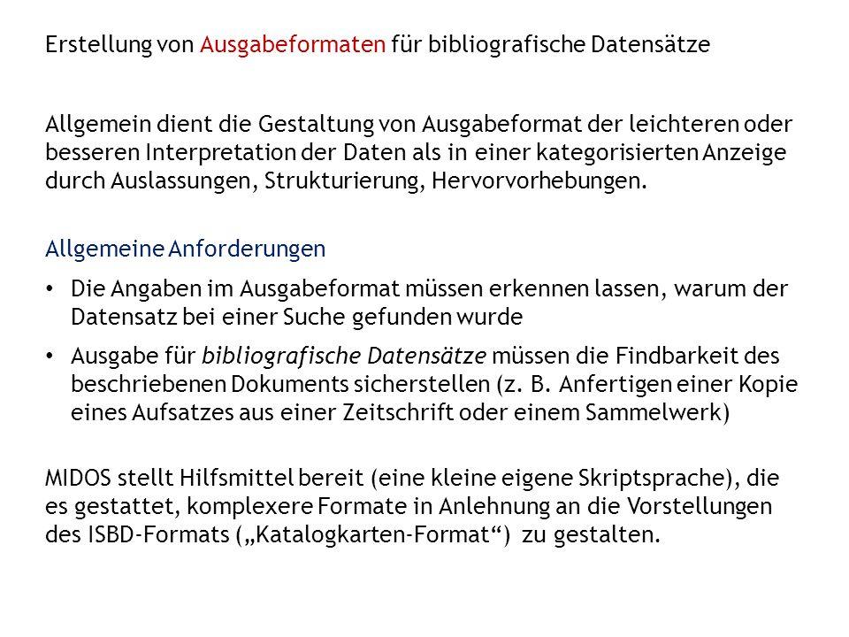 Erstellung von Ausgabeformaten für bibliografische Datensätze Allgemeine Anforderungen Die Angaben im Ausgabeformat müssen erkennen lassen, warum der