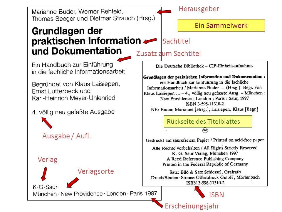 Sachtitel Ausgabe / Aufl. Zusatz zum Sachtitel Verlag Verlagsorte Erscheinungsjahr Herausgeber ISBN Ein Sammelwerk Rückseite des Titelblattes