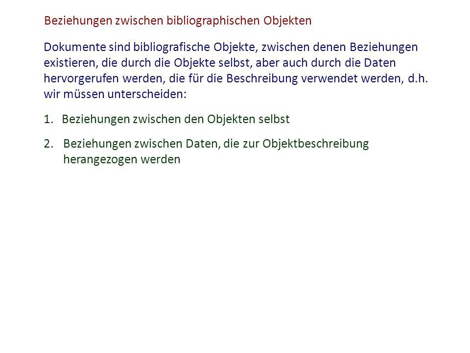 Beziehungen zwischen bibliographischen Objekten 1. Beziehungen zwischen den Objekten selbst 2.Beziehungen zwischen Daten, die zur Objektbeschreibung h