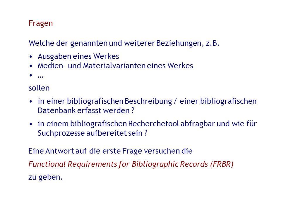 Fragen Welche der genannten und weiterer Beziehungen, z.B. Ausgaben eines Werkes Medien- und Materialvarianten eines Werkes … sollen in einer bibliogr