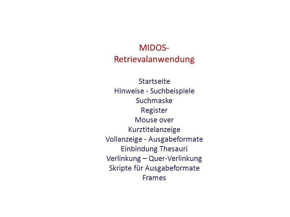 MIDOS- Retrievalanwendung Startseite Hinweise - Suchbeispiele Suchmaske Register Mouse over Kurztitelanzeige Vollanzeige - Ausgabeformate Einbindung T