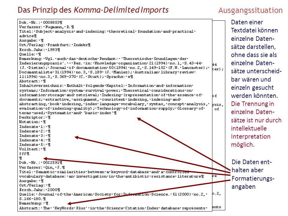 Das Prinzip des Komma-Delimited Imports Ausgangssituation Daten einer Textdatei können einzelne Daten- sätze darstellen, ohne dass sie als einzelne Da