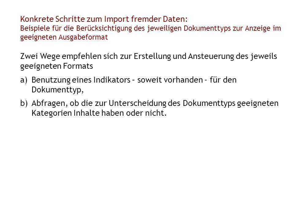 Konkrete Schritte zum Import fremder Daten: Beispiele für die Berücksichtigung des jeweiligen Dokumenttyps zur Anzeige im geeigneten Ausgabeformat Zwe