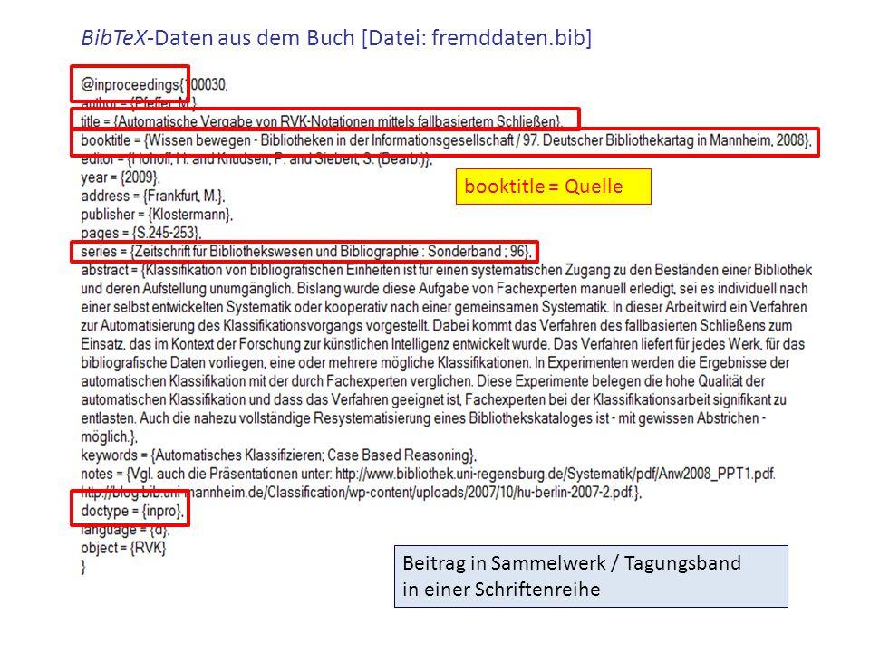 BibTeX-Daten aus dem Buch [Datei: fremddaten.bib] Beitrag in Sammelwerk / Tagungsband in einer Schriftenreihe booktitle = Quelle
