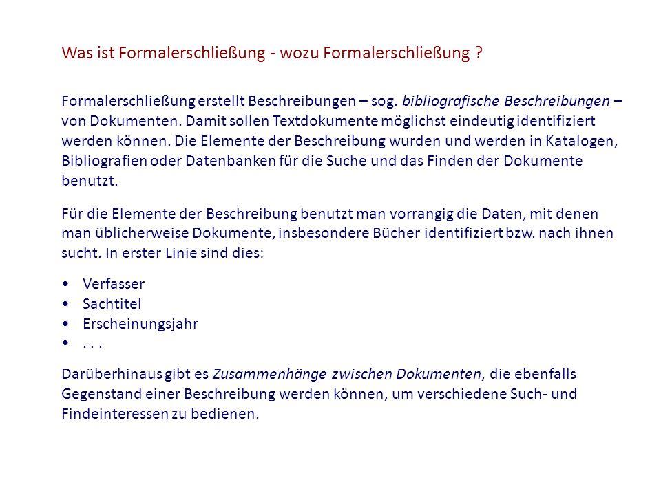 Was ist Formalerschließung - wozu Formalerschließung ? Formalerschließung erstellt Beschreibungen – sog. bibliografische Beschreibungen – von Dokument