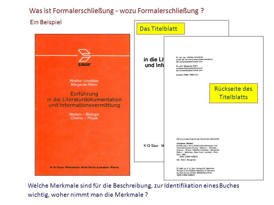 Was ist Formalerschließung - wozu Formalerschließung ? Ein Beispiel Welche Merkmale sind für die Beschreibung, zur Identifikation eines Buches wichtig