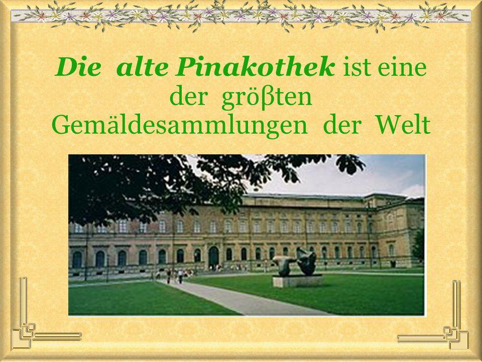 Die alte Pinakothek ist eine der gr ӧ βten Gem ӓ ldesammlungen der Welt