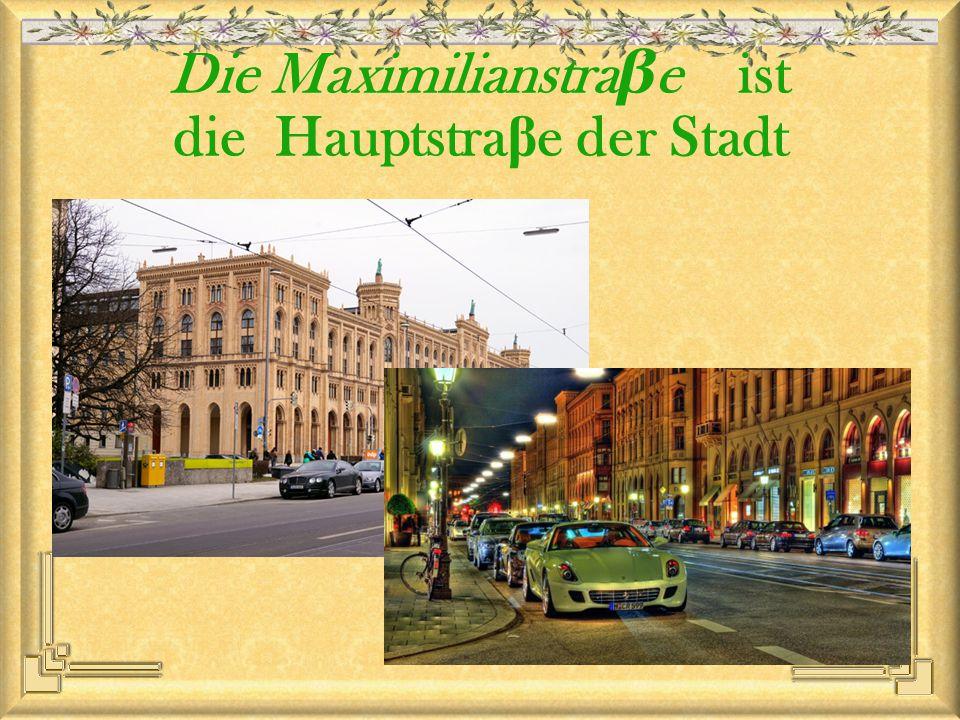 Die Maximilianstra β e ist die Hauptstra β e der Stadt