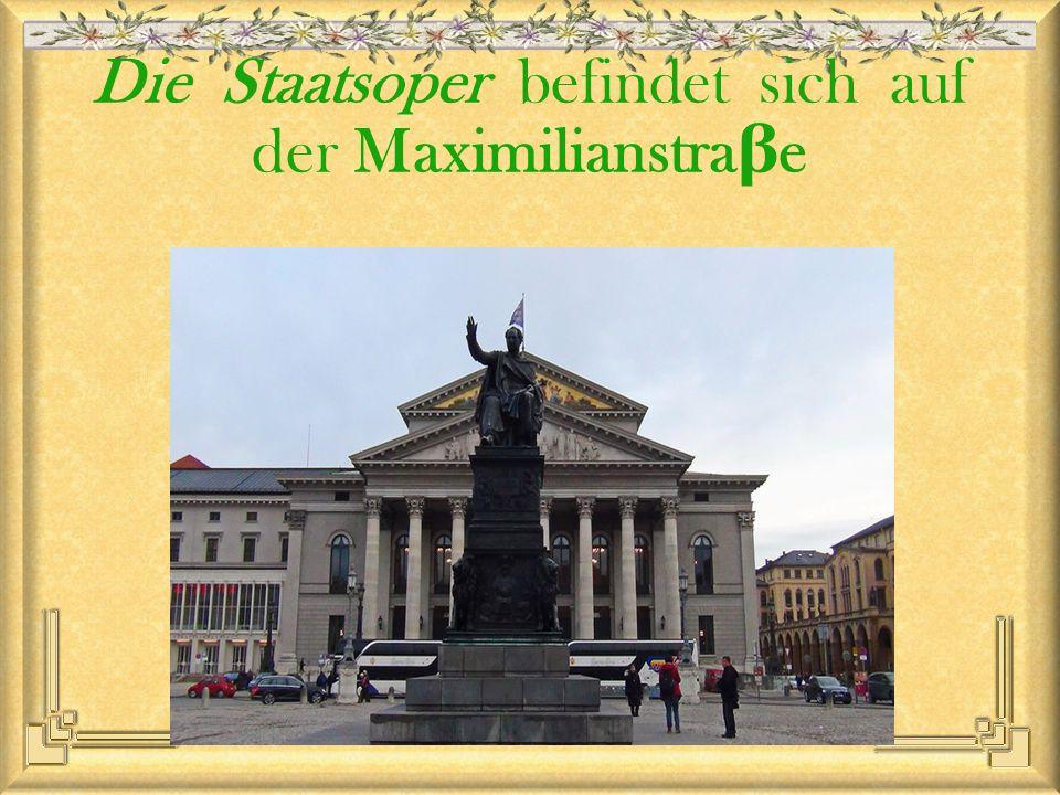 Die Staatsoper befindet sich auf der Maximilianstra β e