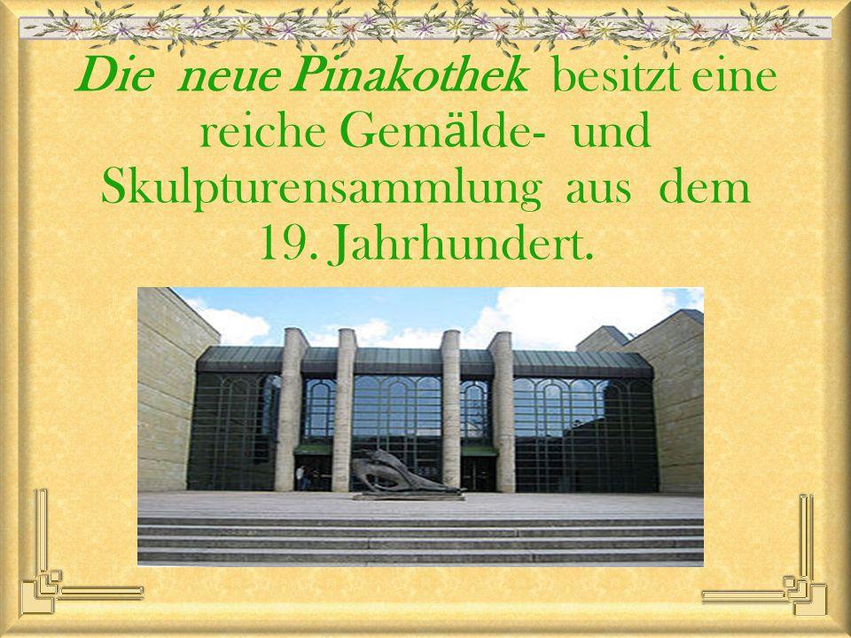 Die neue Pinakothek besitzt eine reiche Gem ӓ lde- und Skulpturensammlung aus dem 19. Jahrhundert.