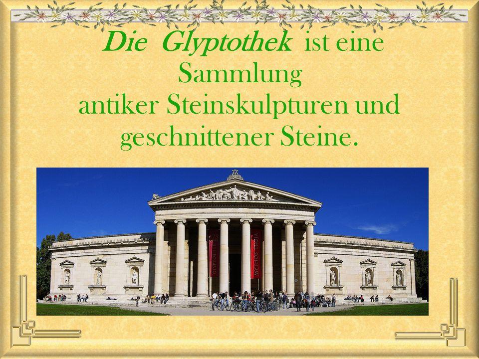 Die Glyptothek ist eine Sammlung antiker Steinskulpturen und geschnittener Steine.