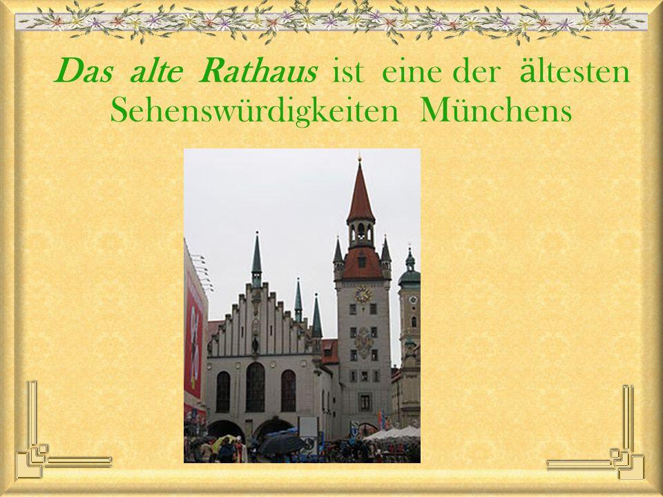 Das alte Rathaus ist eine der ӓ ltesten Sehenswürdigkeiten Münchens