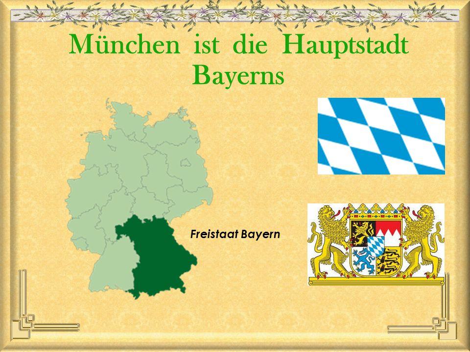 München ist die Hauptstadt Bayerns Freistaat Bayern