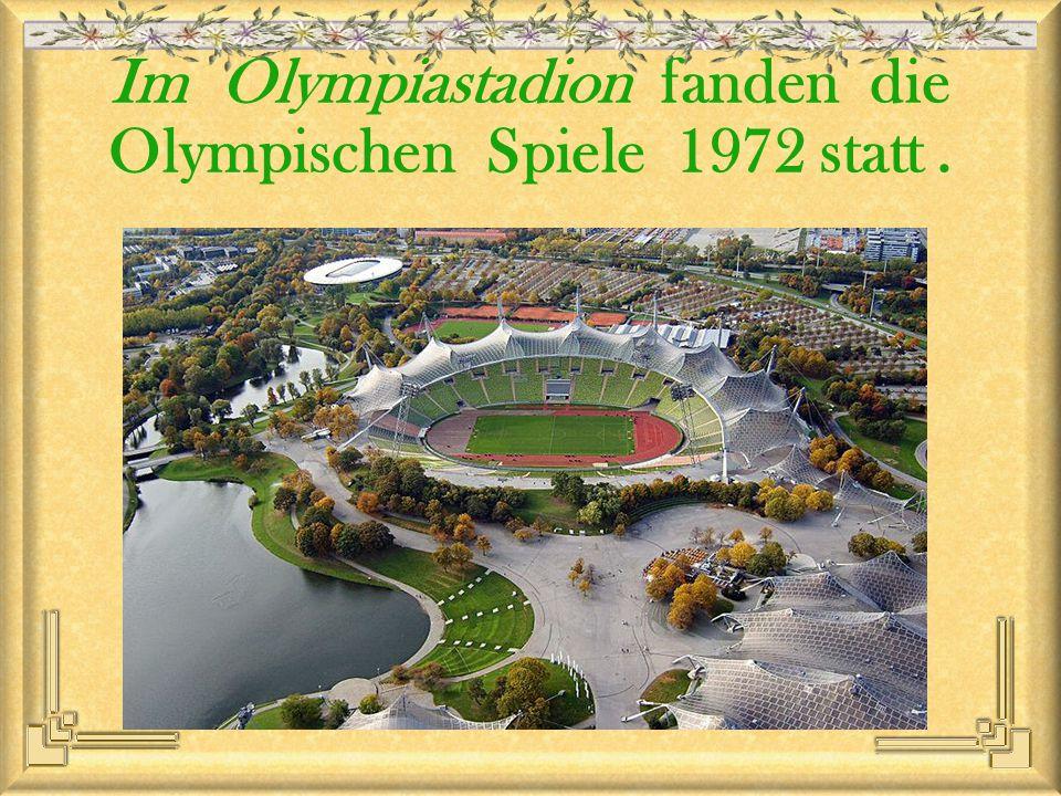 Im Olympiastadion fanden die Olympischen Spiele 1972 statt.