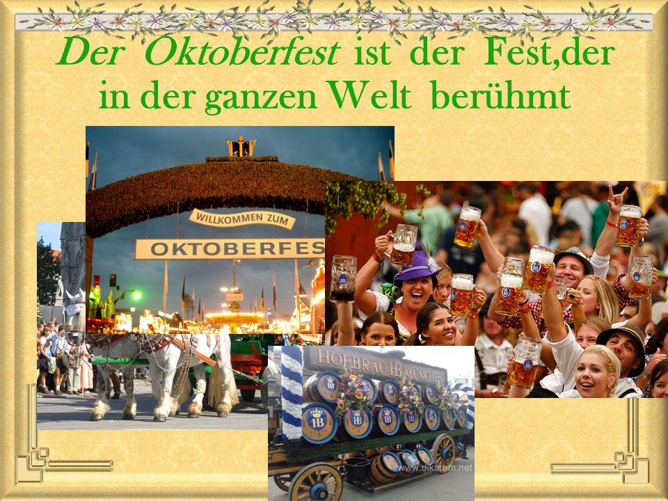 Der Oktoberfest ist der Fest,der in der ganzen Welt berühmt