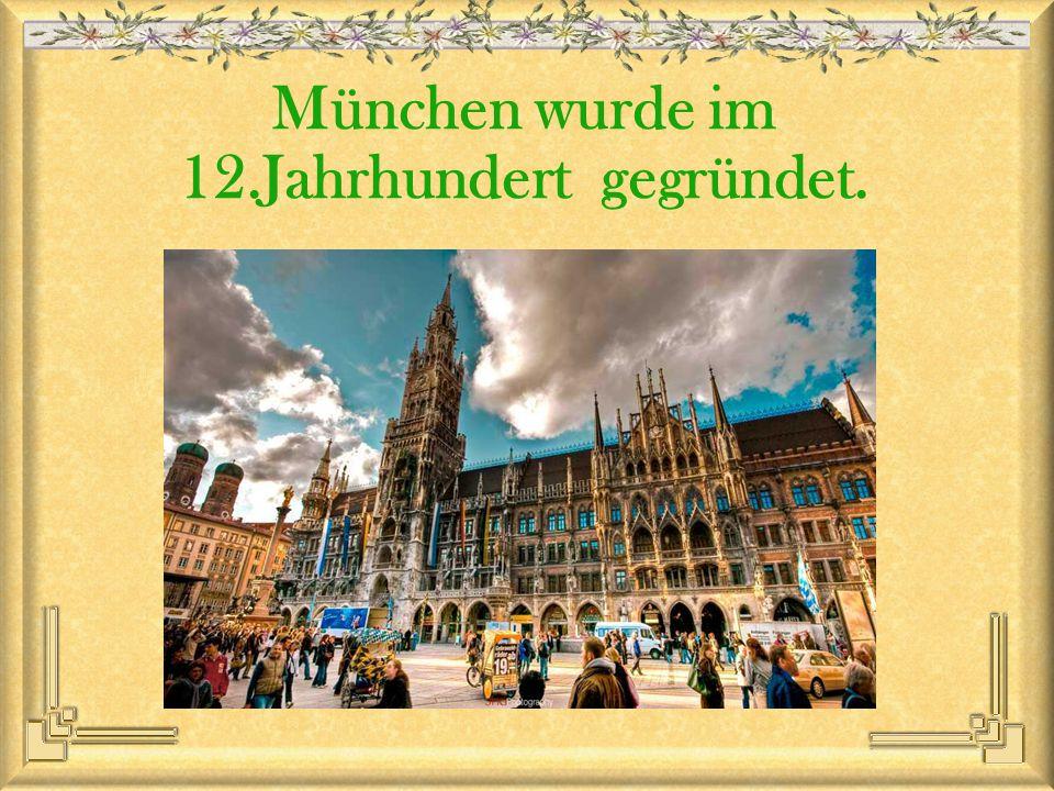 München wurde im 12.Jahrhundert gegründet.