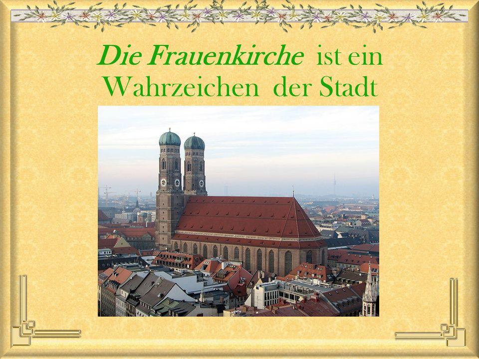 Die Frauenkirche ist ein Wahrzeichen der Stadt
