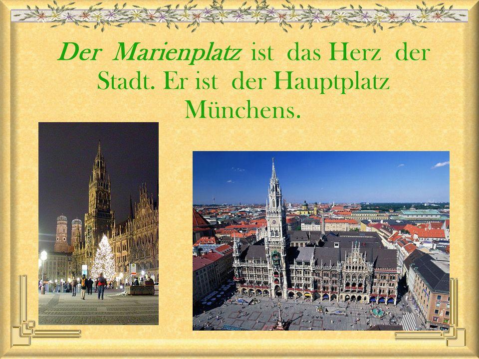 Der Marienplatz ist das Herz der Stadt. Er ist der Hauptplatz Münchens.
