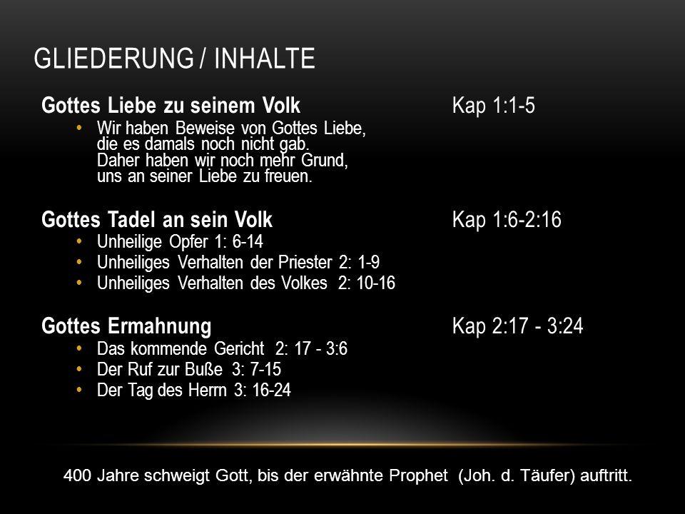 GLIEDERUNG / INHALTE Gottes Liebe zu seinem Volk Kap 1:1-5 Wir haben Beweise von Gottes Liebe, die es damals noch nicht gab. Daher haben wir noch mehr