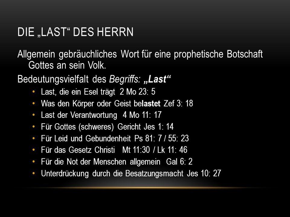 """DIE """"LAST"""" DES HERRN Allgemein gebräuchliches Wort für eine prophetische Botschaft Gottes an sein Volk. Bedeutungsvielfalt des Begriffs: """"Last"""" Last,"""