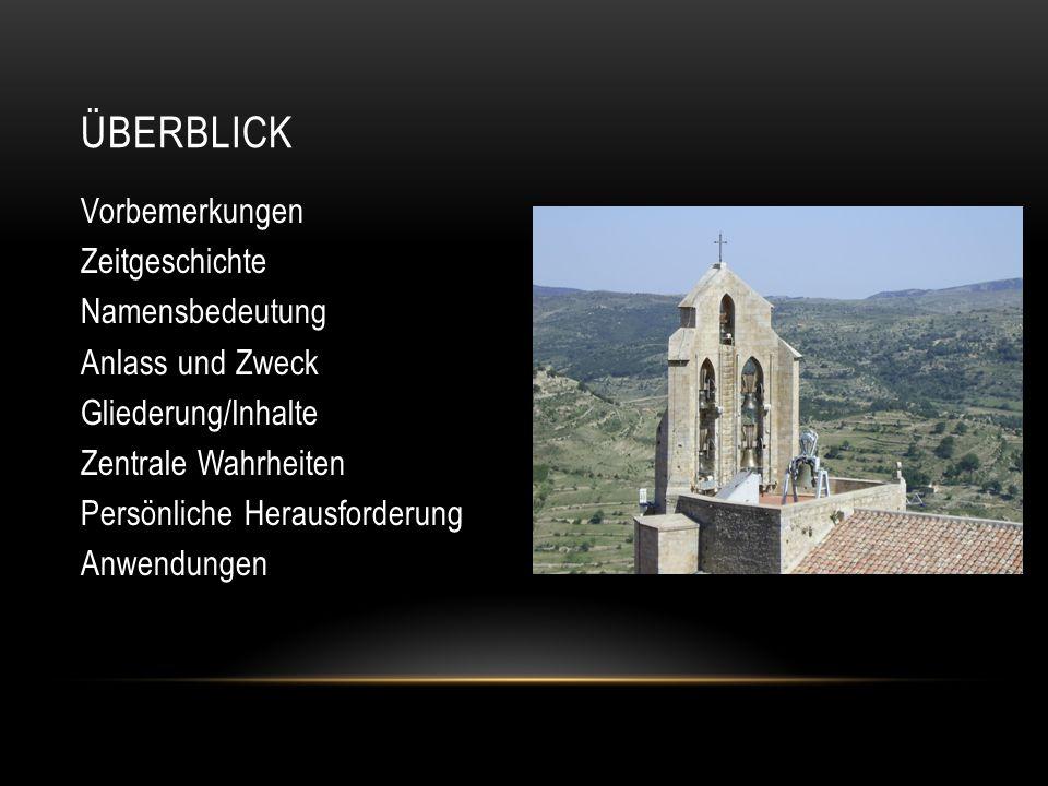 ÜBERBLICK Vorbemerkungen Zeitgeschichte Namensbedeutung Anlass und Zweck Gliederung/Inhalte Zentrale Wahrheiten Persönliche Herausforderung Anwendunge