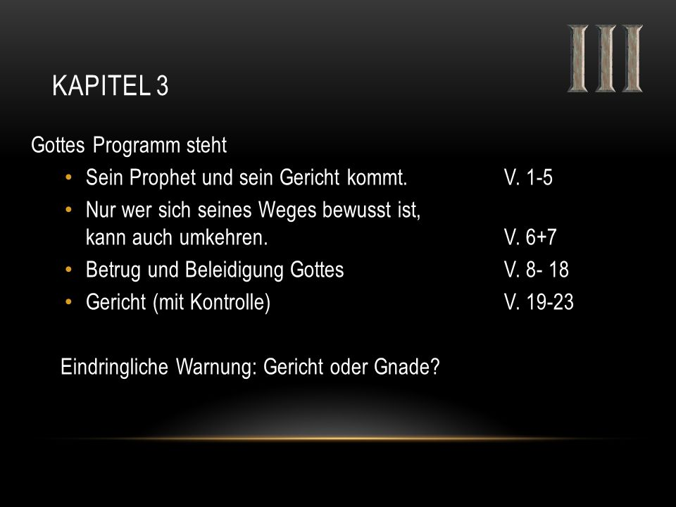KAPITEL 3 Gottes Programm steht Sein Prophet und sein Gericht kommt.V. 1-5 Nur wer sich seines Weges bewusst ist, kann auch umkehren.V. 6+7 Betrug und