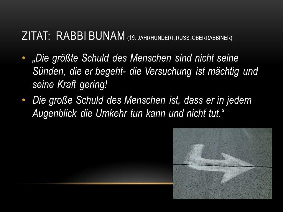 """ZITAT: RABBI BUNAM (19. JAHRHUNDERT, RUSS. OBERRABBINER) """"Die größte Schuld des Menschen sind nicht seine Sünden, die er begeht- die Versuchung ist mä"""