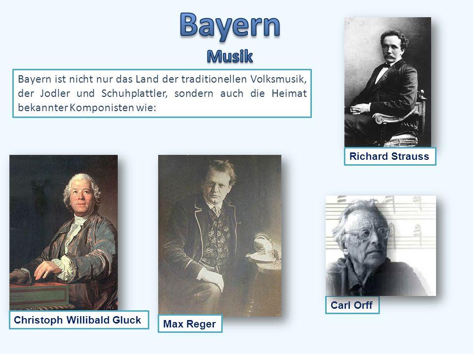 Carl Orff Richard Strauss Christoph Willibald Gluck Max Reger Bayern ist nicht nur das Land der traditionellen Volksmusik, der Jodler und Schuhplattler, sondern auch die Heimat bekannter Komponisten wie: