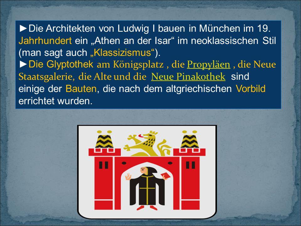 """►Die Architekten von Ludwig I bauen in München im 19. Jahrhundert ein """"Athen an der Isar"""" im neoklassischen Stil (man sagt auch """"Klassizismus""""). ►Die"""