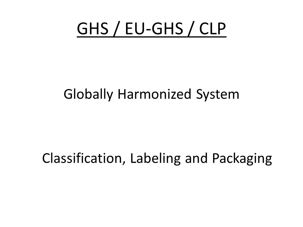 GHS / EU-GHS / CLP Globally Harmonized System Classification, Labeling and Packaging